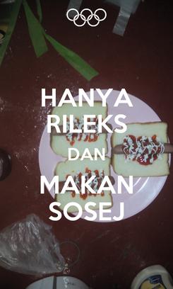 Poster: HANYA RILEKS DAN MAKAN SOSEJ