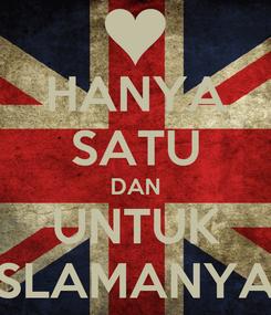 Poster: HANYA SATU DAN UNTUK SLAMANYA