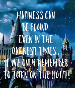 Poster: Hapiness can  be found,  even in the  darkest times ,  if we only remember to turn on the light!