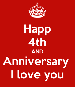 Poster: Happ 4th AND Anniversary  I love you