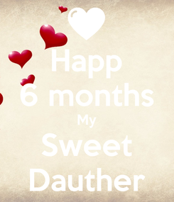 Poster: Happ 6 months My Sweet Dauther