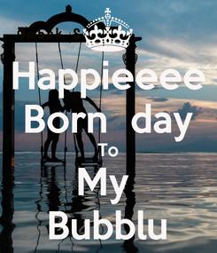 Poster: Happieeee Born  day To My  Bubblu