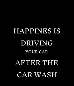 Poster: HAPPINES IS DRIVING YOUR CAR AFTER THE CAR WASH
