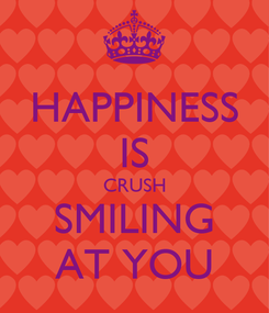Poster: HAPPINESS IS CRUSH SMILING AT YOU
