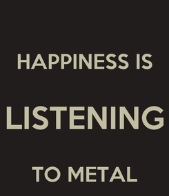 Poster:  HAPPINESS IS LISTENING TO METAL