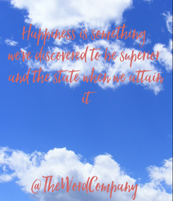 Poster: Happiness is something  we've discovered to be superior  and the state when we attain  it    @TheWordCompany