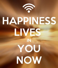 Poster: HAPPINESS LIVES  IN YOU NOW
