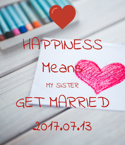Poster: HAPPINESS Means MY SISTER GET MARRIED 2017.07.13