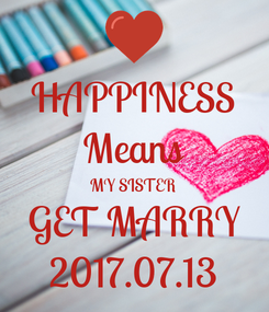 Poster: HAPPINESS Means MY SISTER GET MARRY 2017.07.13