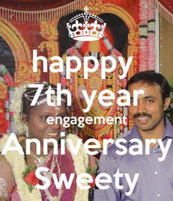 Poster: happpy  7th year engagement Anniversary Sweety