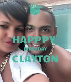 Poster:  HAPPPY  BIRTHDAY CLAYTON
