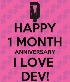 Poster: HAPPY 1 MONTH ANNIVERSARY I LOVE  DEV!