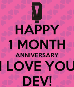 Poster: HAPPY 1 MONTH ANNIVERSARY I LOVE YOU DEV!