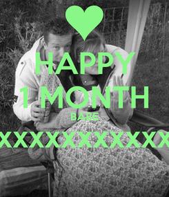 Poster: HAPPY 1 MONTH BABE xxxxxxxxxxxxxxxxx