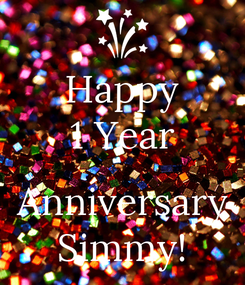 Poster: Happy 1 Year  Anniversary Simmy!