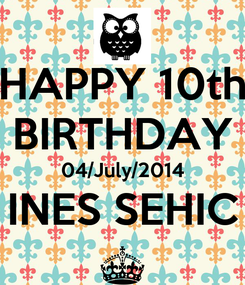 Poster: HAPPY 10th BIRTHDAY 04/July/2014 INES SEHIC ^