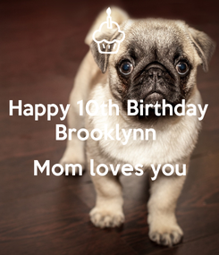 Poster: Happy 10th Birthday Brooklynn   Mom loves you