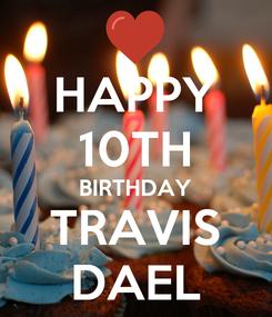 Poster: HAPPY 10TH BIRTHDAY TRAVIS DAEL