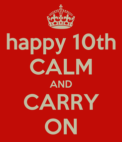 Poster: happy 10th CALM AND CARRY ON