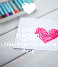Poster: HAPPY  11 MONTH ANNIVERSARY LOVE YOU SO MUCH  Baby