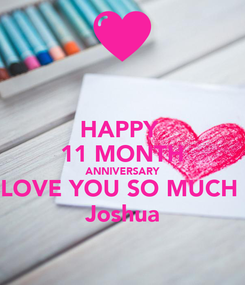 Poster: HAPPY  11 MONTH ANNIVERSARY LOVE YOU SO MUCH  Joshua