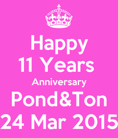 Poster: Happy 11 Years  Anniversary Pond&Ton 24 Mar 2015