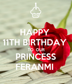 Poster: HAPPY  11TH BIRTHDAY  TO  OUR PRINCESS FERANMI
