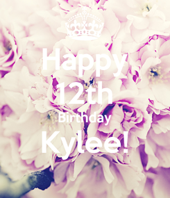 Poster: Happy 12th Birthday Kylee!