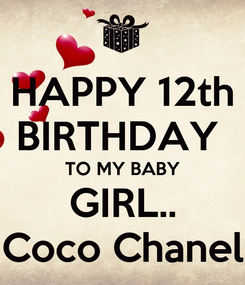 Poster: HAPPY 12th BIRTHDAY  TO MY BABY GIRL.. Coco Chanel