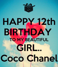Poster: HAPPY 12th BIRTHDAY  TO MY BEAUTIFUL GIRL.. Coco Chanel