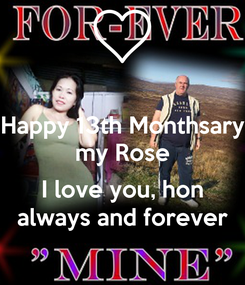 Poster: Happy 13th Monthsary my Rose  I love you, hon always and forever