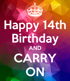 Poster: Happy 14th Birthday AND CARRY ON