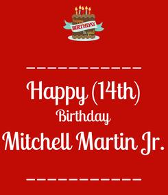 Poster: ___________ Happy (14th) Birthday Mitchell Martin Jr. ___________