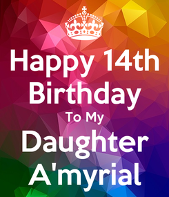 Poster: Happy 14th Birthday To My Daughter A'myrial