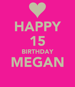 Poster: HAPPY 15 BIRTHDAY MEGAN