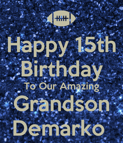 Poster: Happy 15th Birthday To Our Amazing Grandson Demarko