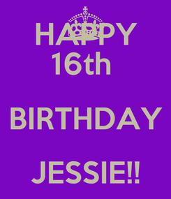 Poster: HAPPY 16th  BIRTHDAY JESSIE!!