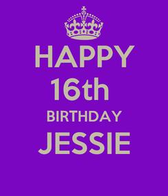 Poster: HAPPY 16th  BIRTHDAY JESSIE