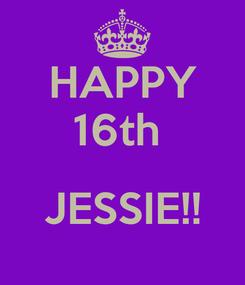 Poster: HAPPY 16th   JESSIE!!