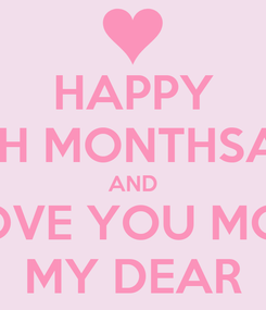 Poster: HAPPY 16TH MONTHSARY AND I LOVE YOU MORE MY DEAR