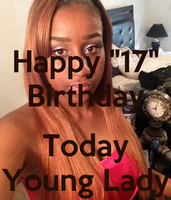 """Poster: Happy """"17"""" Birthday  Today Young Lady"""