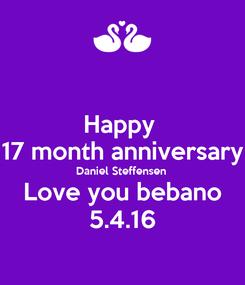 Poster: Happy  17 month anniversary Daniel Steffensen  Love you bebano 5.4.16
