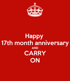 Poster: Happy  17th month anniversary AND CARRY ON