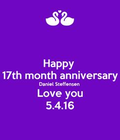 Poster: Happy  17th month anniversary Daniel Steffensen  Love you 5.4.16