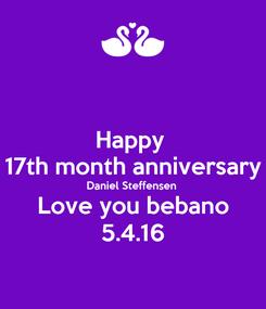 Poster: Happy  17th month anniversary Daniel Steffensen  Love you bebano 5.4.16