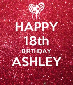Poster: HAPPY 18th BIRTHDAY ASHLEY