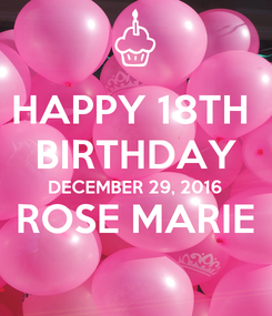 Poster: HAPPY 18TH  BIRTHDAY DECEMBER 29, 2016 ROSE MARIE