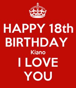 Poster: HAPPY 18th BIRTHDAY  Kiano I LOVE YOU