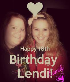 Poster:   Happy 18th Birthday  Lendi!