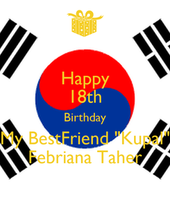 "Poster: Happy 18th Birthday My BestFriend ""Kupal"" Febriana Taher"